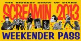 SCREAMIN' 2013 WEEKENDER PASS