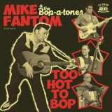 MIKE FANTOM & THE BOP-A-TONES - TOO HOT TO BOP