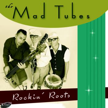 MAD TUBES, THE - ROCKIN ROOTS