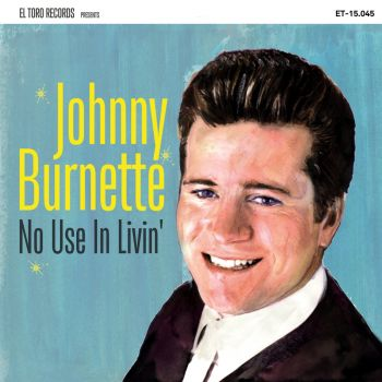 JOHNNY BURNETTE - NO USE IN LIVIN'