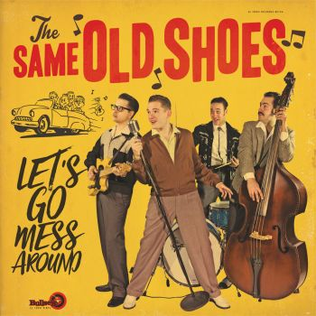 THE SAME OLD SHOES - LET'S GO MESS AROUND