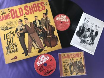 THE SAME OLD SHOES - LET'S GO MESS AROUND - Vinyl + CD