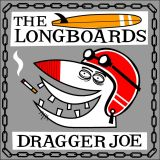 LONGBOARDS – DRAGGER JOE