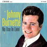 JOHNNY BURNETTE - NO USE IN LIVIN'