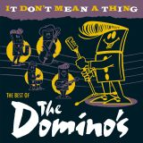 THE DOMINO'S - IT DON'T MEAN A THING
