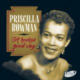 PRISCILLA BOWMAN - A ROCKIN' GOOD WAY