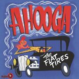 THE FLAT TIRES - AHOOGA - VINYL LP